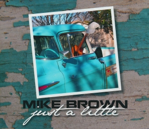 Mike Brown- Just A Little